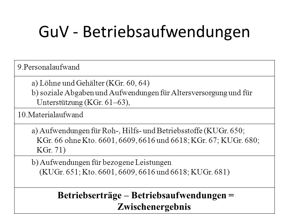 GuV - Betriebsaufwendungen 9.Personalaufwand a) Löhne und Gehälter (KGr. 60, 64) b) soziale Abgaben und Aufwendungen für Altersversorgung und für Unte