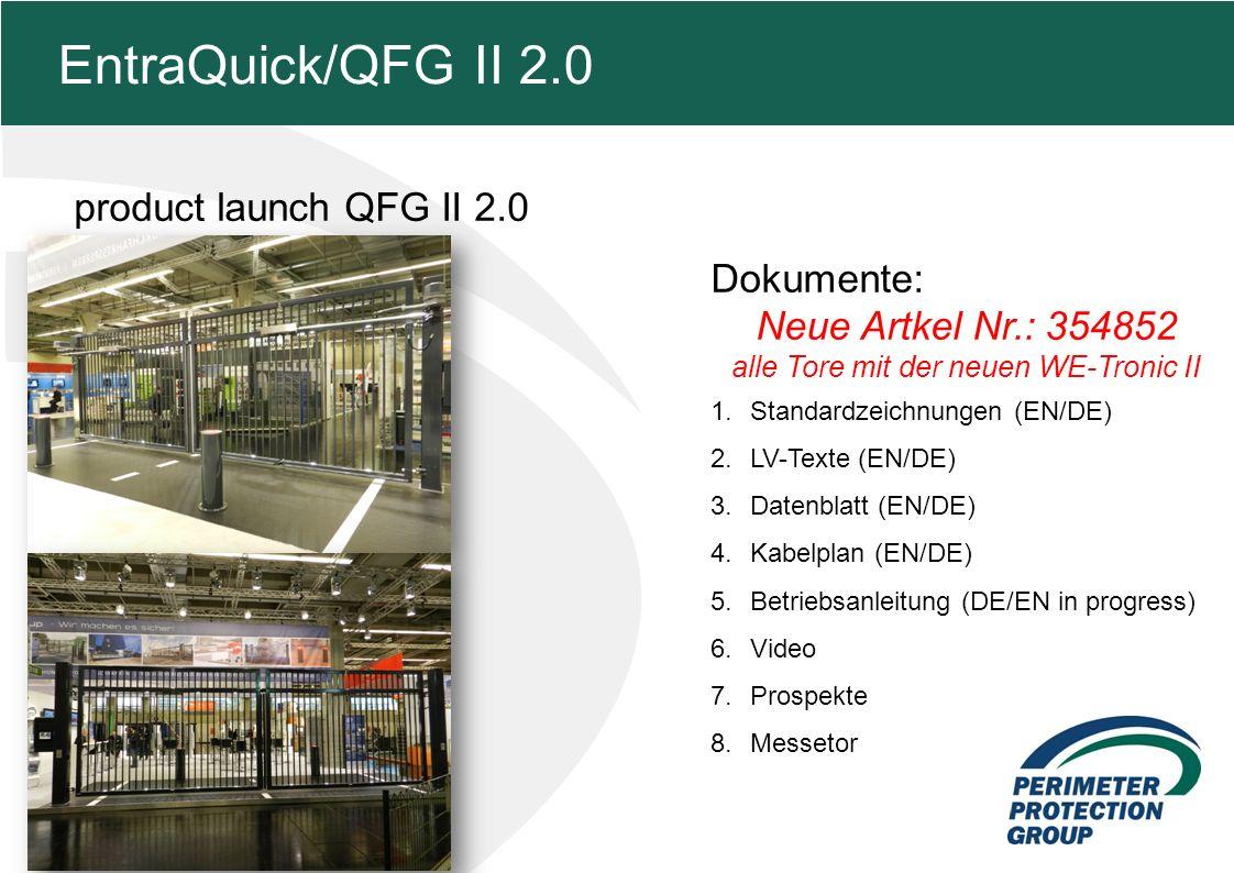 MFZ KONZEPT - Zielsetzung product launch QFG II 2.0 2 EntraQuick/QFG II 2.0 Dokumente: Neue Artkel Nr.: 354852 alle Tore mit der neuen WE-Tronic II 1.Standardzeichnungen (EN/DE) 2.LV-Texte (EN/DE) 3.Datenblatt (EN/DE) 4.Kabelplan (EN/DE) 5.Betriebsanleitung (DE/EN in progress) 6.Video 7.Prospekte 8.Messetor