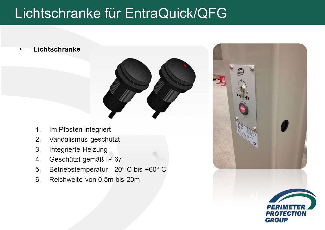 Lichtschranke für EntraQuick/QFG Lichtschranke 1.Im Pfosten integriert 2.Vandalismus geschützt 3.Integrierte Heizung 4.Geschützt gemäß IP 67 5.Betriebstemperatur -20° C bis +60° C 6.Reichweite von 0,5m bis 20m
