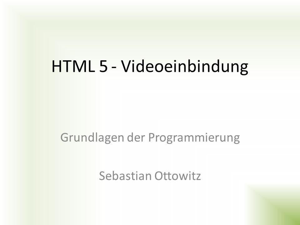 HTML 5- Videoeinbindung Grundlagen der Programmierung Sebastian Ottowitz