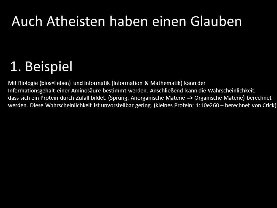 Auch Atheisten haben einen Glauben 1. Beispiel Mit Biologie (bios=Leben) und Informatik (Information & Mathematik) kann der Informationsgehalt einer A