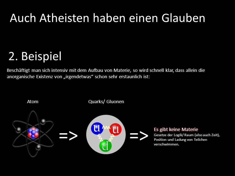 2. Beispiel Beschäftigt man sich intensiv mit dem Aufbau von Materie, so wird schnell klar, dass allein die anorganische Existenz von irgendetwas scho