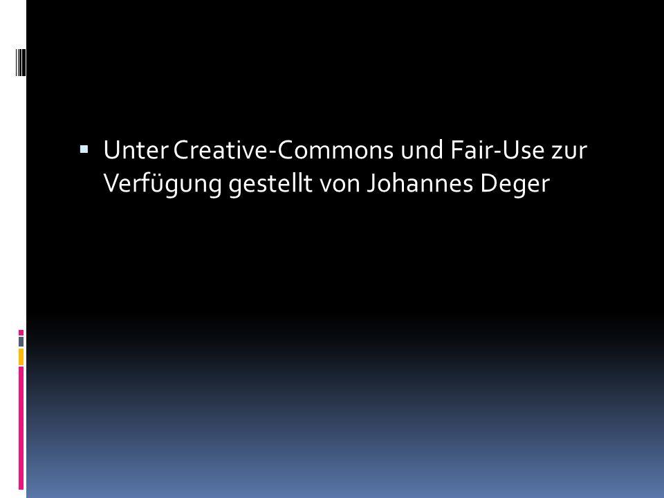 Unter Creative-Commons und Fair-Use zur Verfügung gestellt von Johannes Deger
