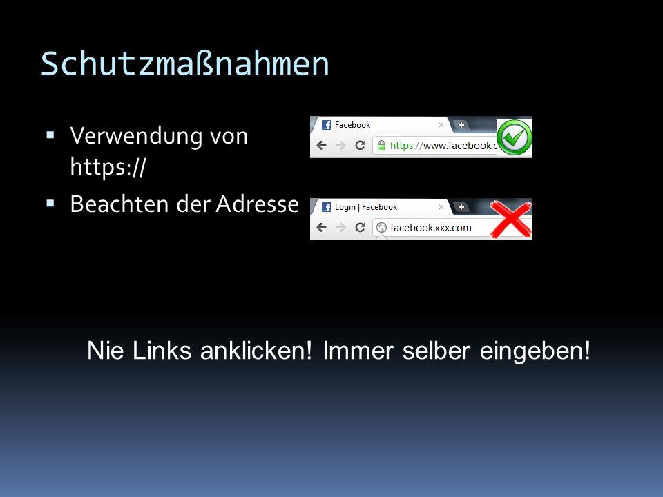 Schutzmaßnahmen Verwendung von https:// Beachten der Adresse Nie Links anklicken.