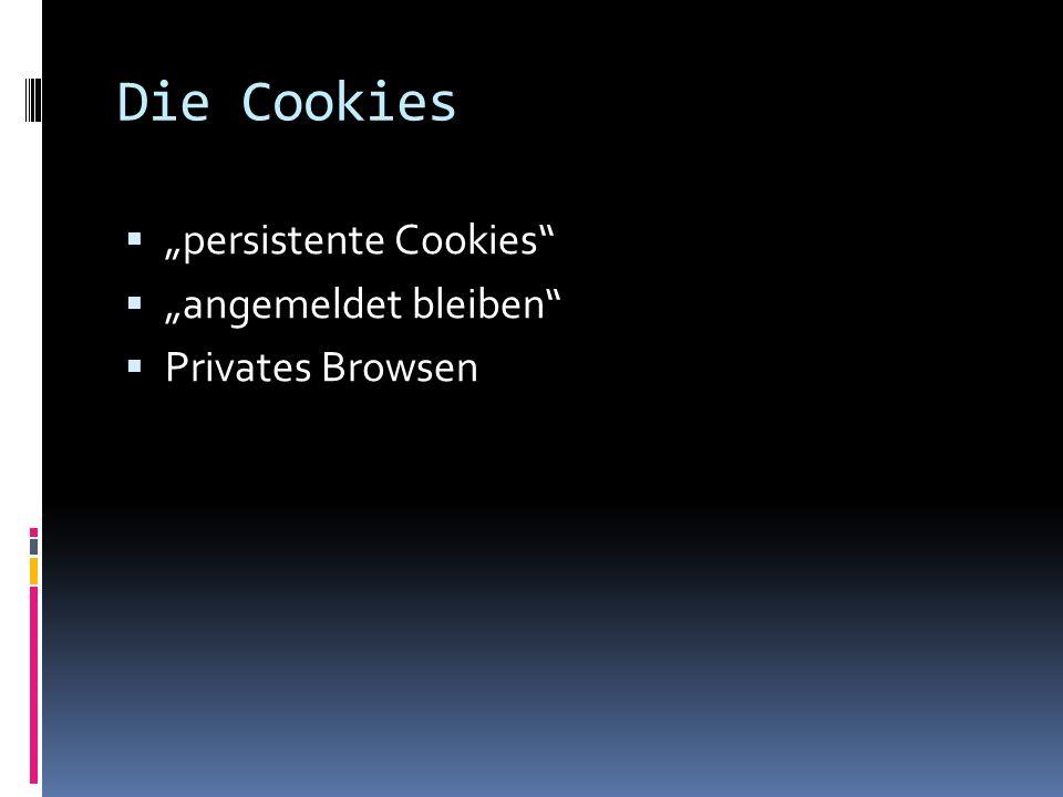 Die Cookies persistente Cookies angemeldet bleiben Privates Browsen