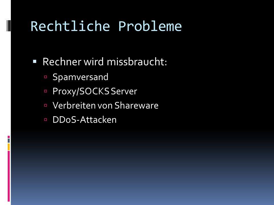 Rechtliche Probleme Rechner wird missbraucht: Spamversand Proxy/SOCKS Server Verbreiten von Shareware DDoS-Attacken