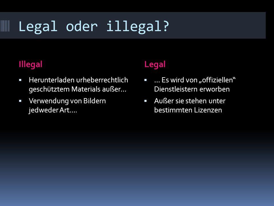 Legal oder illegal.