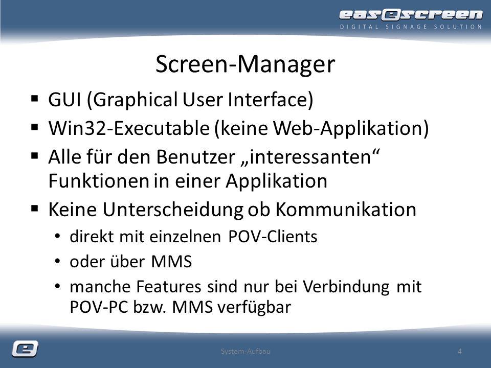 Screen-Manager GUI (Graphical User Interface) Win32-Executable (keine Web-Applikation) Alle für den Benutzer interessanten Funktionen in einer Applika