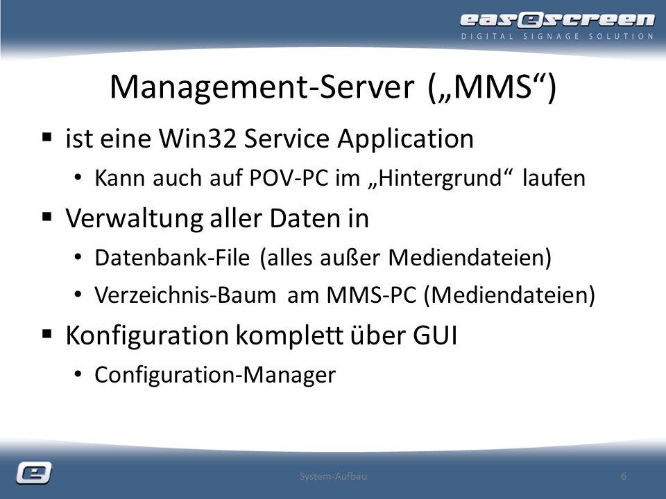 Management-Server (MMS) ist eine Win32 Service Application Kann auch auf POV-PC im Hintergrund laufen Verwaltung aller Daten in Datenbank-File (alles