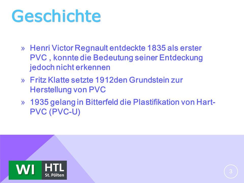 Geschichte » Henri Victor Regnault entdeckte 1835 als erster PVC, konnte die Bedeutung seiner Entdeckung jedoch nicht erkennen » Fritz Klatte setzte 1912den Grundstein zur Herstellung von PVC » 1935 gelang in Bitterfeld die Plastifikation von Hart- PVC (PVC-U) 3
