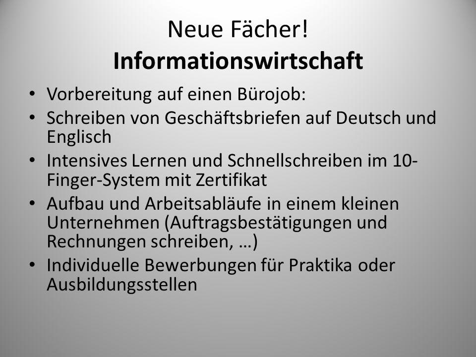 Neue Fächer! Informationswirtschaft Vorbereitung auf einen Bürojob: Schreiben von Geschäftsbriefen auf Deutsch und Englisch Intensives Lernen und Schn