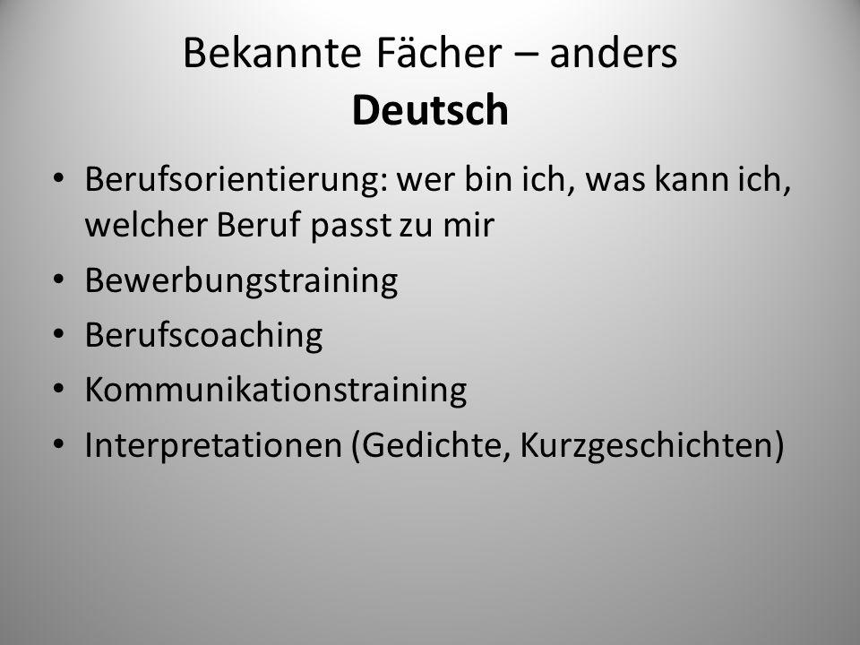 Bekannte Fächer – anders Deutsch Berufsorientierung: wer bin ich, was kann ich, welcher Beruf passt zu mir Bewerbungstraining Berufscoaching Kommunika