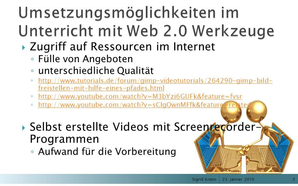 23. Jänner 2010 Sigrid Krenn3 Zugriff auf Ressourcen im Internet Fülle von Angeboten unterschiedliche Qualität http://www.tutorials.de/forum/gimp-vide