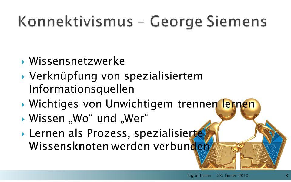 23. Jänner 2010 Sigrid Krenn8 Wissensnetzwerke Verknüpfung von spezialisiertem Informationsquellen Wichtiges von Unwichtigem trennen lernen Wissen Wo