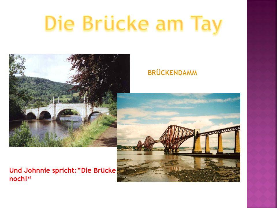 BRÜCKENDAMM Und Johnnie spricht:Die Brücke noch!