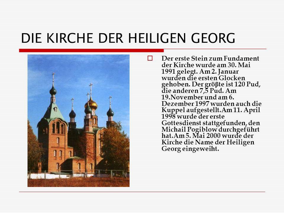 DIE KIRCHE DER HEILIGEN GEORG Der erste Stein zum Fundament der Kirche wurde am 30.