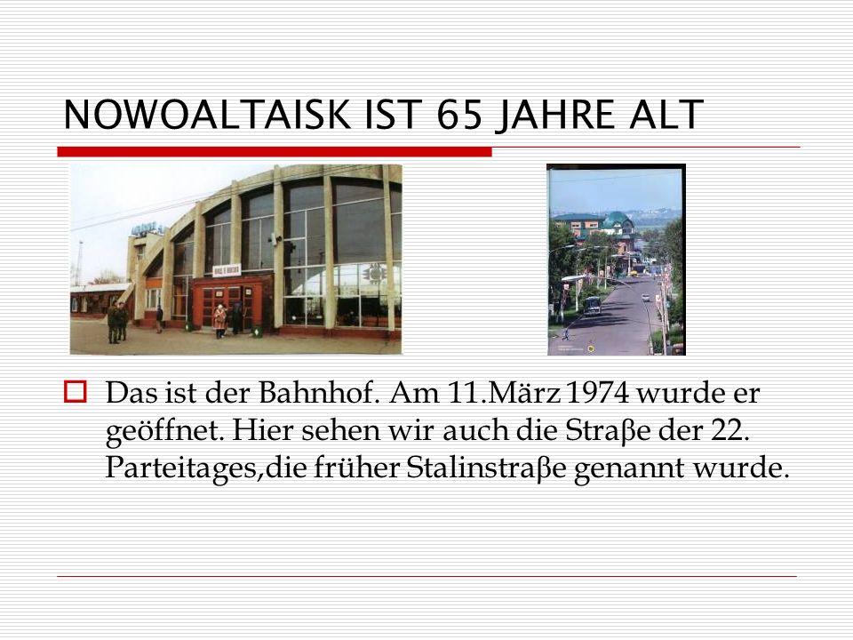 NOWOALTAISK IST 65 JAHRE ALT Das ist der Bahnhof.Am 11.März 1974 wurde er geöffnet.