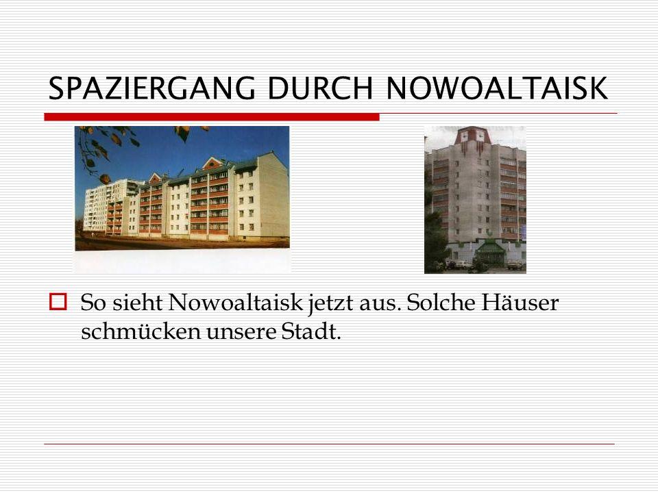 SPAZIERGANG DURCH NOWOALTAISK So sieht Nowoaltaisk jetzt aus. Solche Häuser schmücken unsere Stadt.