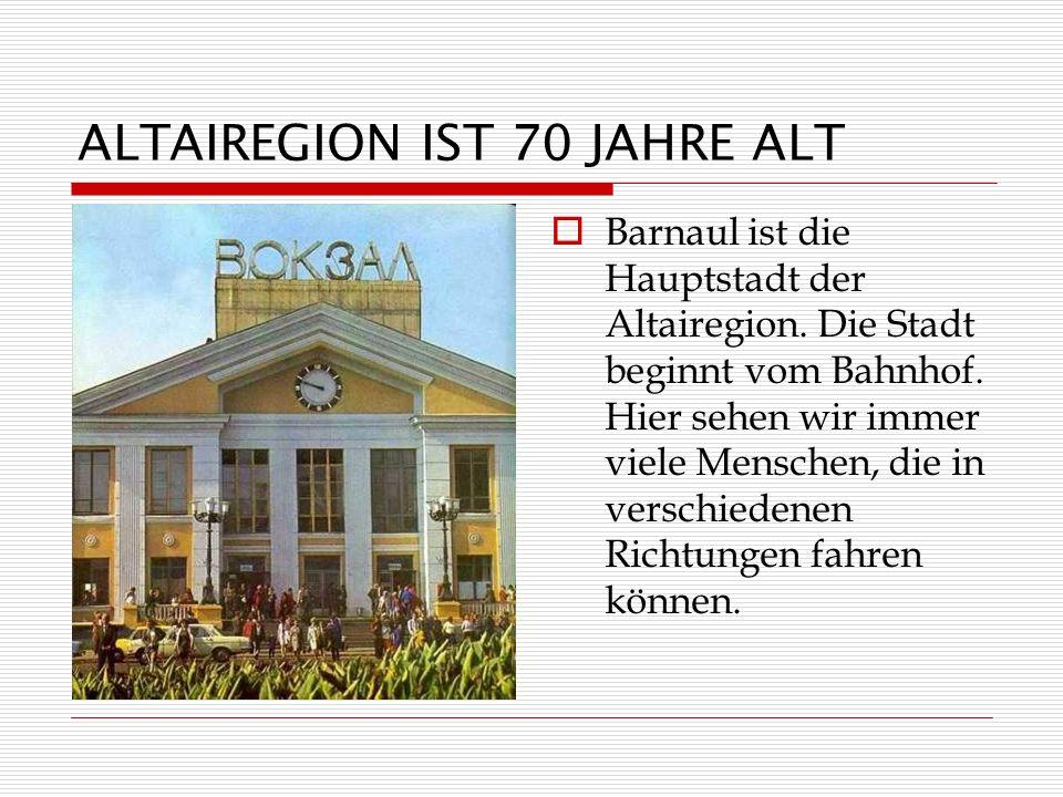 ALTAIREGION IST 70 JAHRE ALT Barnaul ist die Hauptstadt der Altairegion.