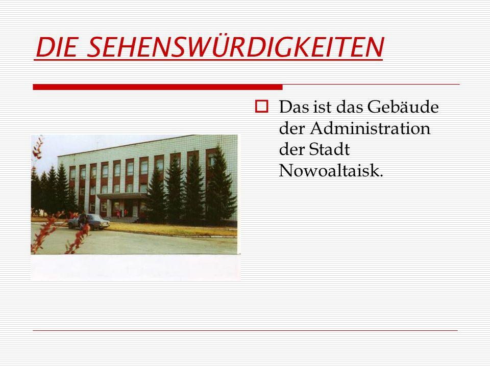 DIE SEHENSWÜRDIGKEITEN Das ist das Gebäude der Administration der Stadt Nowoaltaisk.