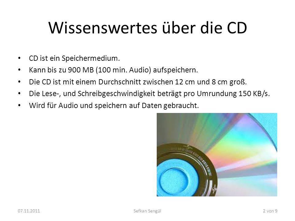 Wissenswertes über die CD CD ist ein Speichermedium. Kann bis zu 900 MB (100 min. Audio) aufspeichern. Die CD ist mit einem Durchschnitt zwischen 12 c