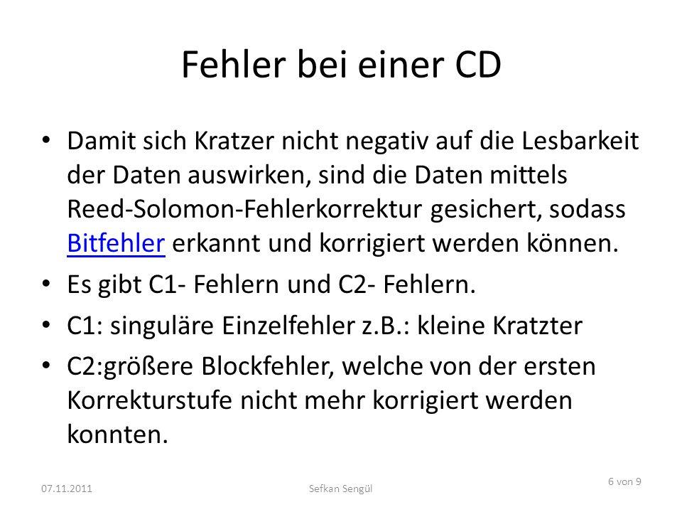 Fehler bei einer CD Damit sich Kratzer nicht negativ auf die Lesbarkeit der Daten auswirken, sind die Daten mittels Reed-Solomon-Fehlerkorrektur gesic