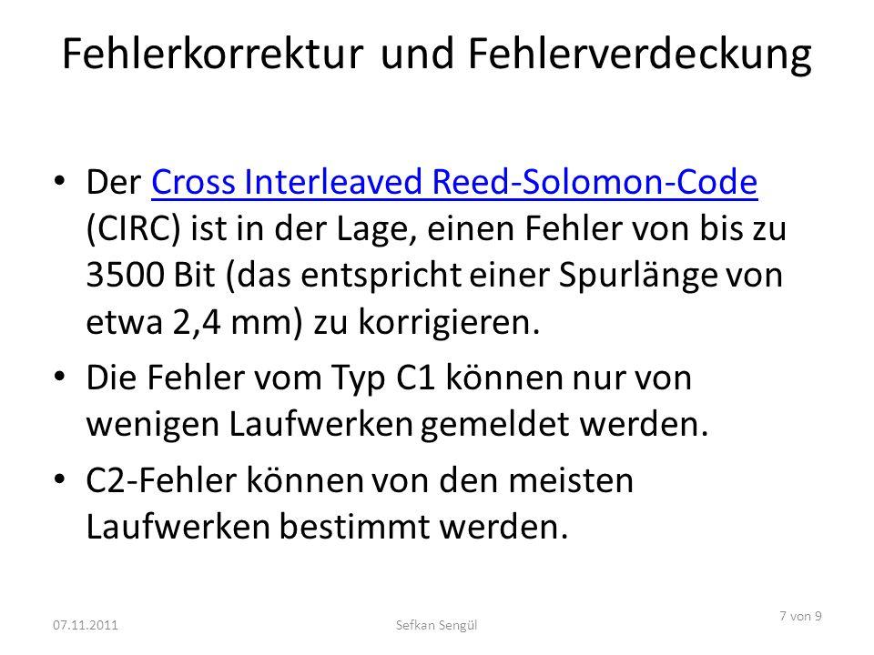 Fehlerkorrektur und Fehlerverdeckung Der Cross Interleaved Reed-Solomon-Code (CIRC) ist in der Lage, einen Fehler von bis zu 3500 Bit (das entspricht einer Spurlänge von etwa 2,4 mm) zu korrigieren.Cross Interleaved Reed-Solomon-Code Die Fehler vom Typ C1 können nur von wenigen Laufwerken gemeldet werden.