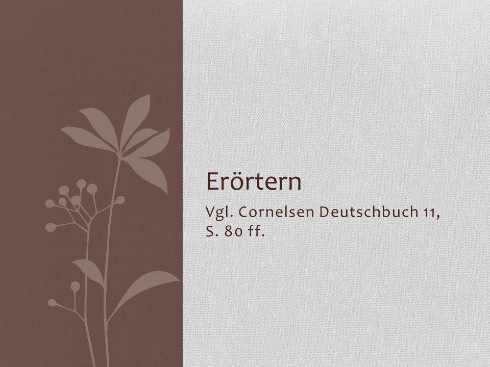 Vgl. Cornelsen Deutschbuch 11, S. 80 ff. Erörtern