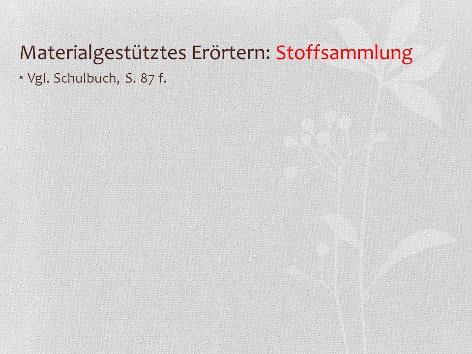 Materialgestütztes Erörtern: Stoffsammlung Vgl. Schulbuch, S. 87 f.