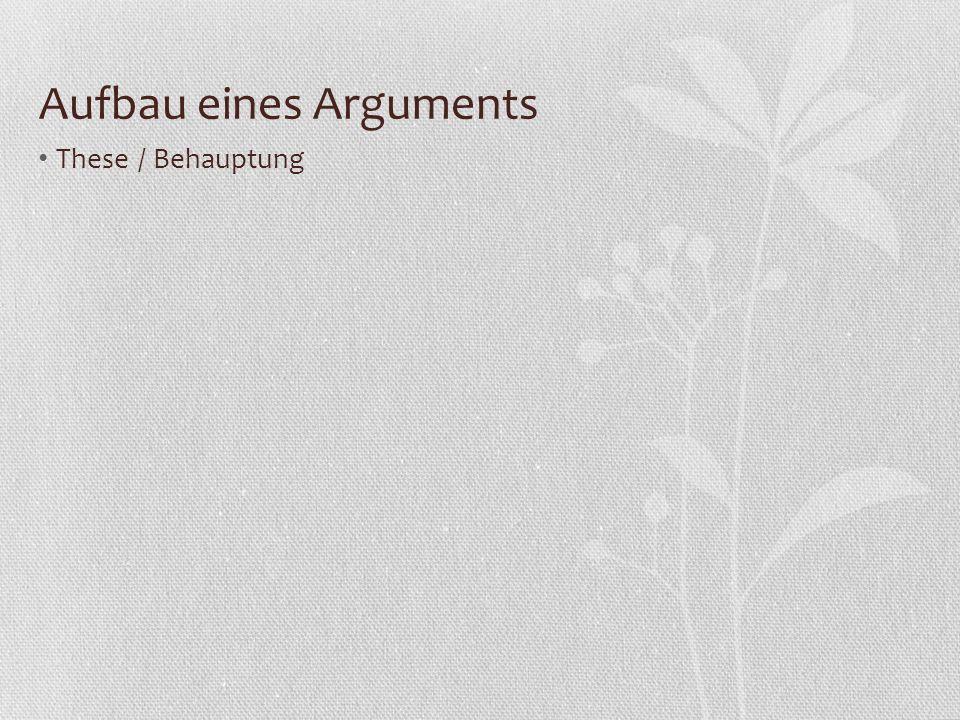 Aufbau eines Arguments These / Behauptung