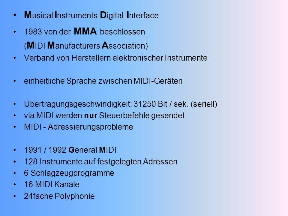 M usical I nstruments D igital I nterface 1983 von der MMA beschlossen ( M IDI M anufacturers A ssociation) Verband von Herstellern elektronischer Instrumente einheitliche Sprache zwischen MIDI-Geräten Übertragungsgeschwindigkeit: 31250 Bit / sek.