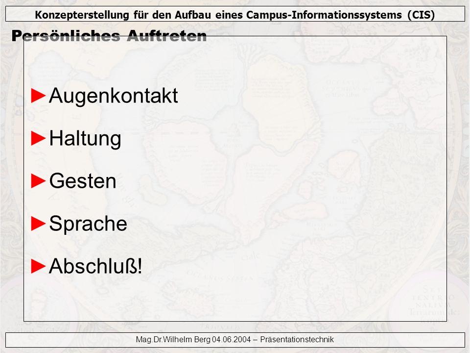 Konzepterstellung für den Aufbau eines Campus-Informationssystems (CIS) Mag.Dr.Wilhelm Berg 04.06.2004 – Präsentationstechnik Persönliches Auftreten A