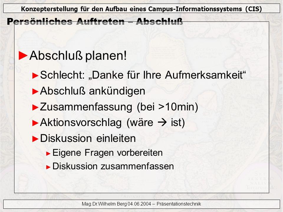 Konzepterstellung für den Aufbau eines Campus-Informationssystems (CIS) Mag.Dr.Wilhelm Berg 04.06.2004 – Präsentationstechnik Persönliches Auftreten –