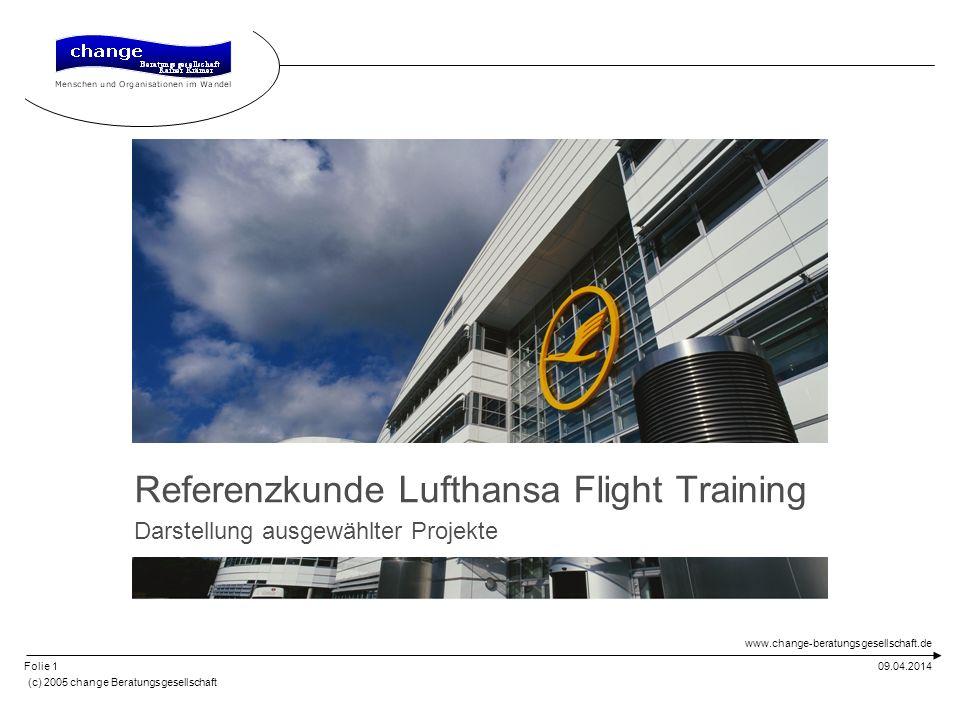 www.change-beratungsgesellschaft.de 09.04.2014 (c) 2005 change Beratungsgesellschaft Folie 1 Referenzkunde Lufthansa Flight Training Darstellung ausge