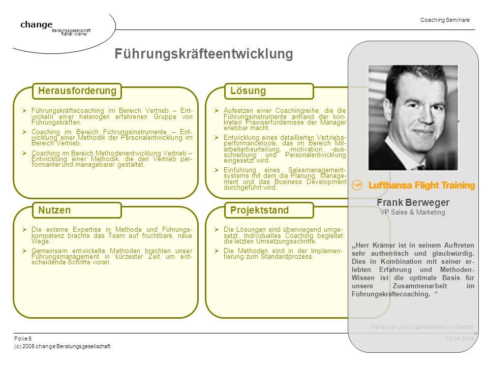 change Beratungsgesellschaft Rainer Krämer Menschen und Organisationen im Wandel 09.04.2014 (c) 2005 change Beratungsgesellschaft Folie 6 Coaching Sem