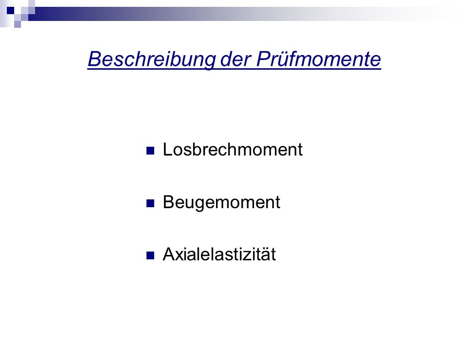 Beschreibung der Prüfmomente Losbrechmoment Beugemoment Axialelastizität