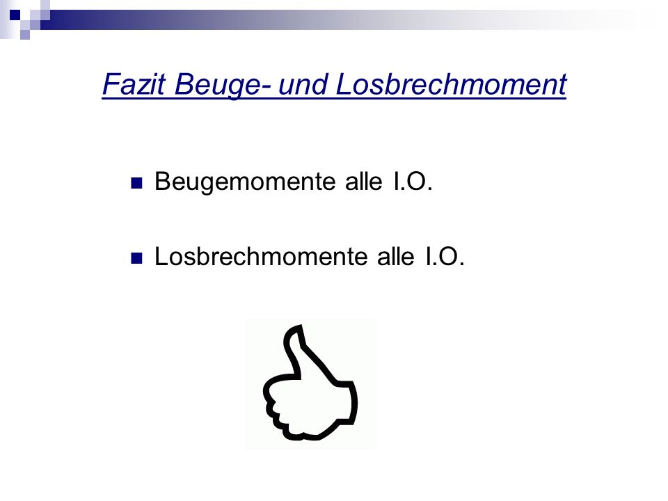 Fazit Beuge- und Losbrechmoment Beugemomente alle I.O. Losbrechmomente alle I.O.