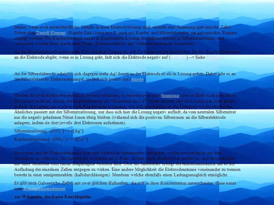 Galvanische Zelle aus Wikipedia, der freien Enzyklopädie Wechseln zu: Navigation, Suche Galvanische ZelleNavigationSuche Eine galvanische Zelle, galvanisches Element oder galvanische Kette ist eine Vorrichtung zur Umwandlung von spontan chemischer in elektrische Energie.