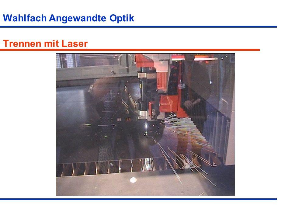 Wahlfach Angewandte Optik Trennen mit Laser
