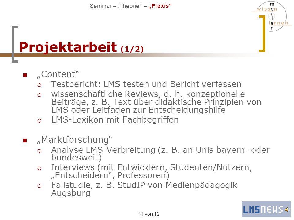 11 von 12 Projektarbeit (1/2) Content Testbericht: LMS testen und Bericht verfassen wissenschaftliche Reviews, d. h. konzeptionelle Beiträge, z. B. Te