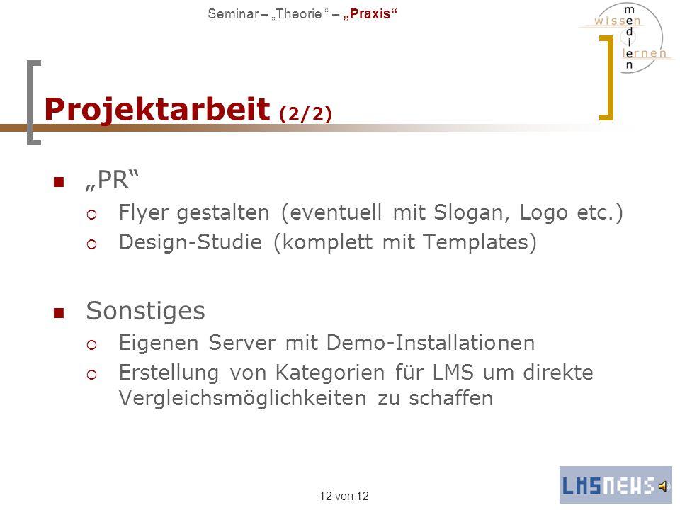 12 von 12 Projektarbeit (2/2) PR Flyer gestalten (eventuell mit Slogan, Logo etc.) Design-Studie (komplett mit Templates) Sonstiges Eigenen Server mit