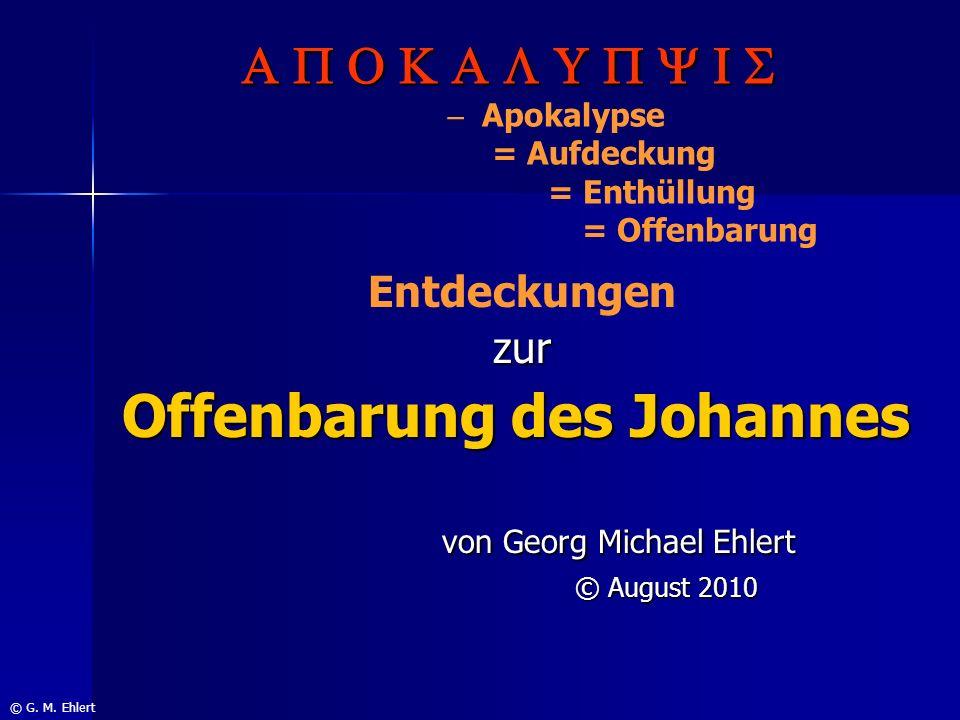 A pokalypse = Aufdeckung = Enthüllung = Offenbarung Entdeckungenzur Offenbarung des Johannes von Georg Michael Ehlert © August 2010 © G. M. Ehlert