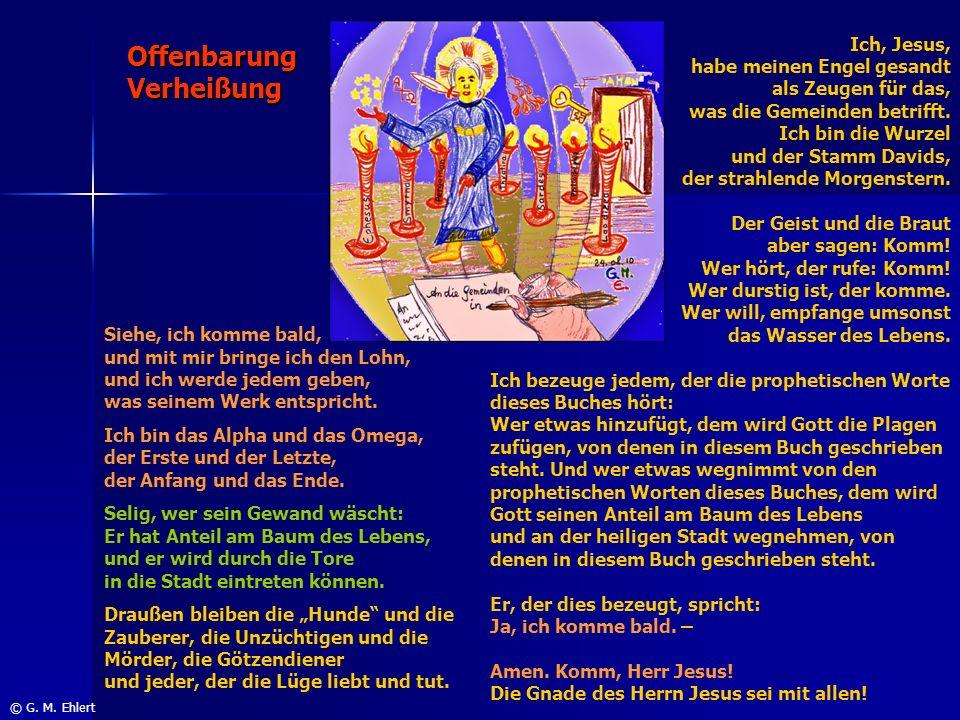 Offenbarung Verheißung © G. M. Ehlert Siehe, ich komme bald, und mit mir bringe ich den Lohn, und ich werde jedem geben, was seinem Werk entspricht. I