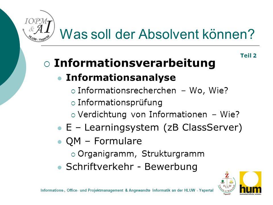 Was soll der Absolvent können? Informationsverarbeitung Informationsanalyse Informationsrecherchen – Wo, Wie? Informationsprüfung Verdichtung von Info
