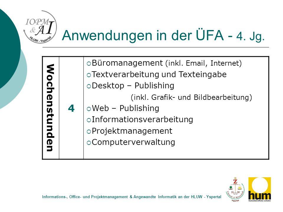 Anwendungen in der ÜFA - 4. Jg. Wochenstunden 4 Büromanagement (inkl. Email, Internet) Textverarbeitung und Texteingabe Desktop – Publishing (inkl. Gr