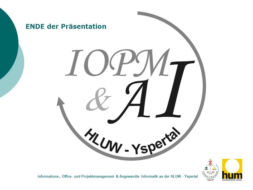 Informations-, Office- und Projektmanagement & Angewandte Informatik an der HLUW - Yspertal ENDE der Präsentation