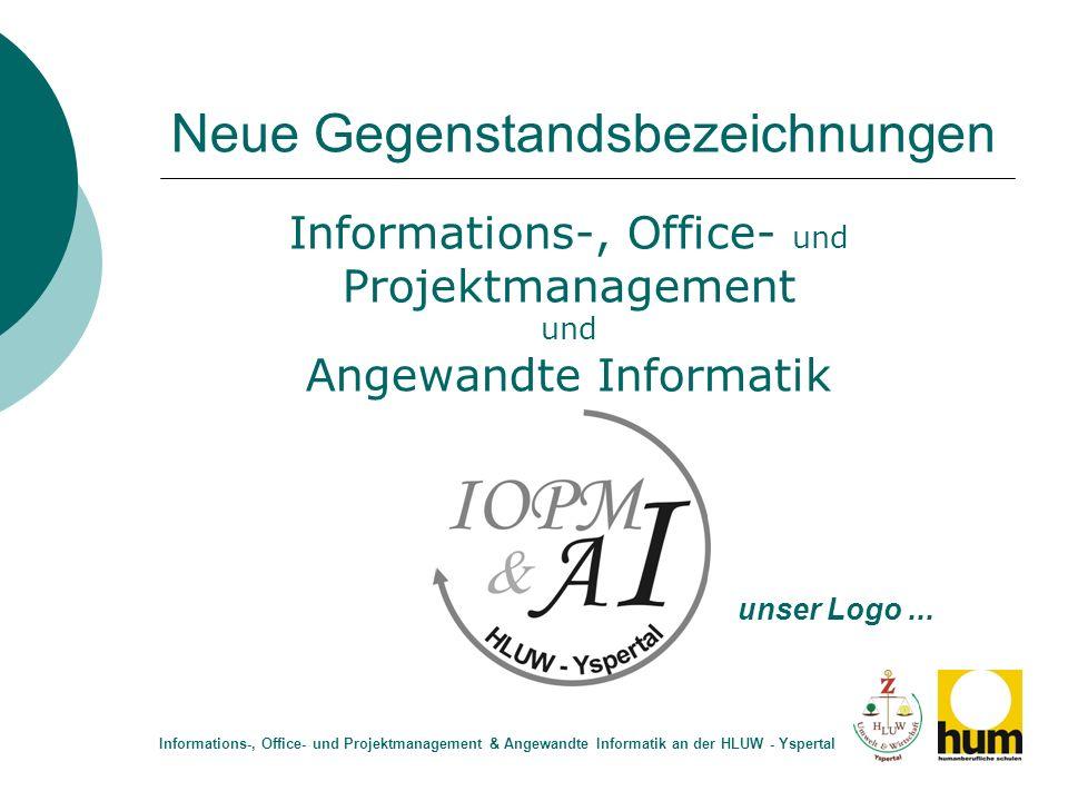 Neue Gegenstandsbezeichnungen Informations-, Office- und Projektmanagement & Angewandte Informatik an der HLUW - Yspertal Informations-, Office- und P