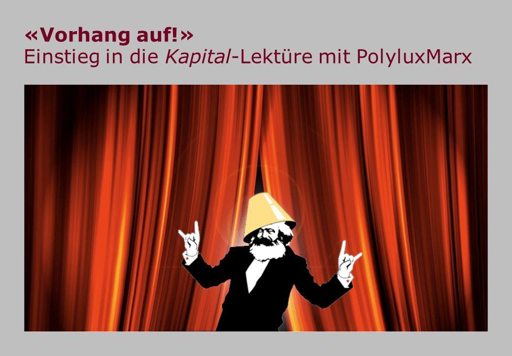 «Vorhang auf!» Einstieg in die Kapital-Lektüre mit PolyluxMarx