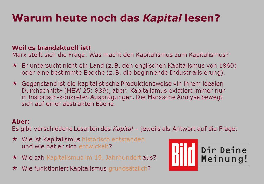 Warum heute noch das Kapital lesen? Gegenstand ist die kapitalistische Produktionsweise «in ihrem idealen Durchschnitt» (MEW 25: 839), aber: Kapitalis