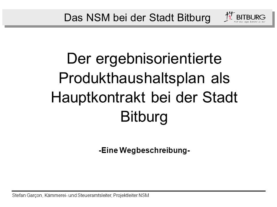 Das NSM bei der Stadt Bitburg Der ergebnisorientierte Produkthaushaltsplan als Hauptkontrakt bei der Stadt Bitburg -Eine Wegbeschreibung- Stefan Garço